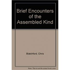 Brief Encounters... (of the assembled kind)